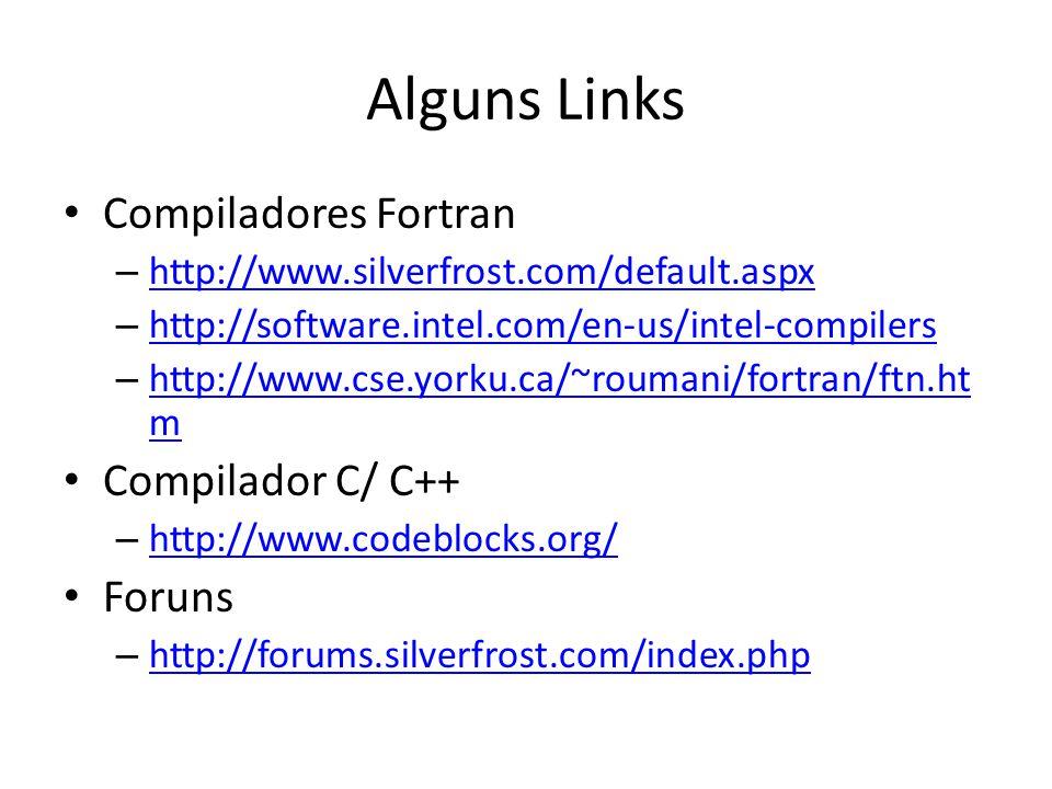 Alguns Links Compiladores Fortran – http://www.silverfrost.com/default.aspx http://www.silverfrost.com/default.aspx – http://software.intel.com/en-us/