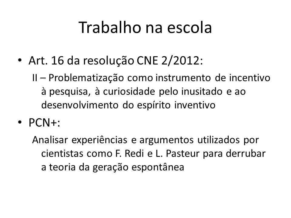 Trabalho na escola Art. 16 da resolução CNE 2/2012: II – Problematização como instrumento de incentivo à pesquisa, à curiosidade pelo inusitado e ao d