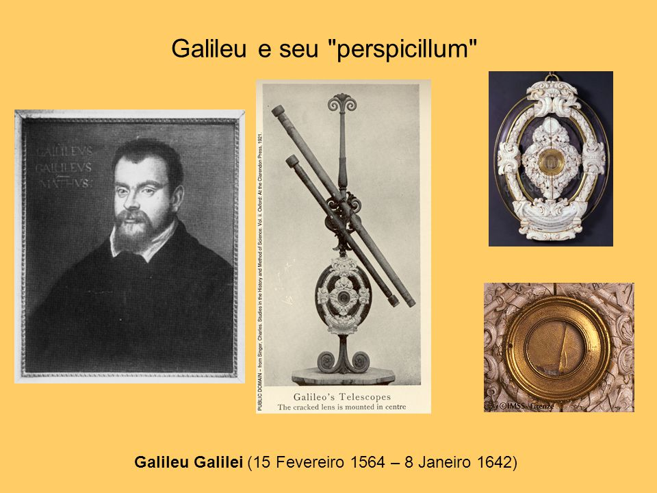 Galileu e seu perspicillum Galileu Galilei (15 Fevereiro 1564 – 8 Janeiro 1642)
