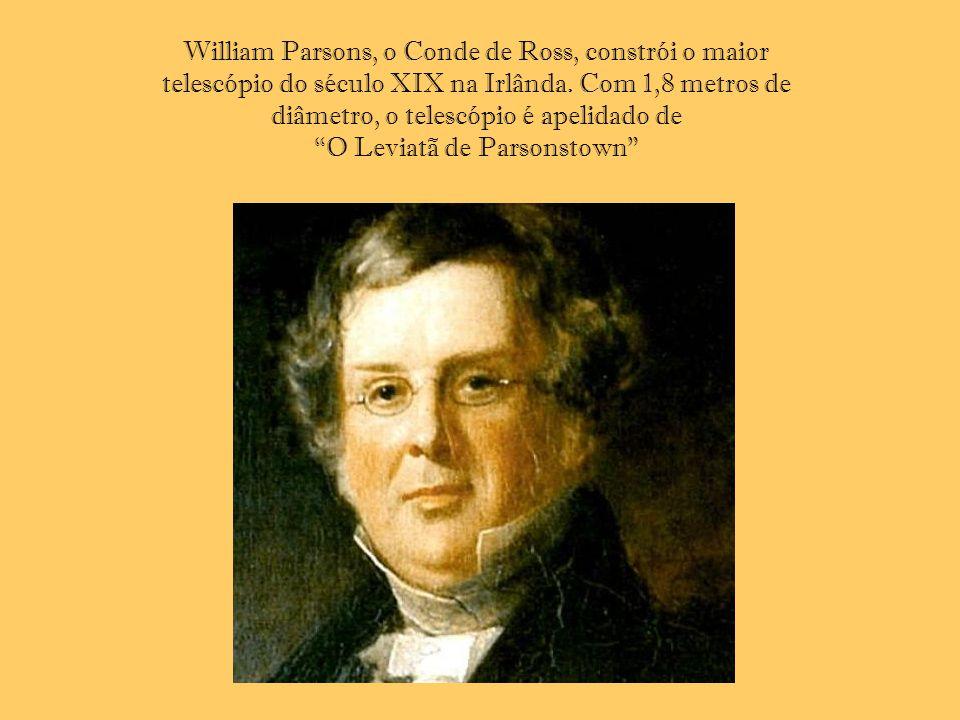 William Parsons, o Conde de Ross, constrói o maior telescópio do século XIX na Irlânda.