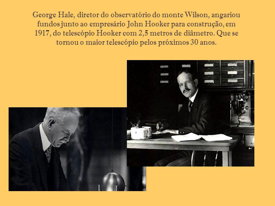 George Hale, diretor do observatório do monte Wilson, angariou fundos junto ao empresário John Hooker para construção, em 1917, do telescópio Hooker c