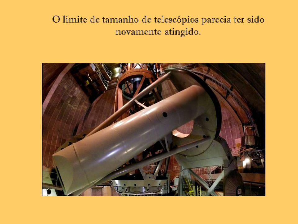 O limite de tamanho de telescópios parecia ter sido novamente atingido.