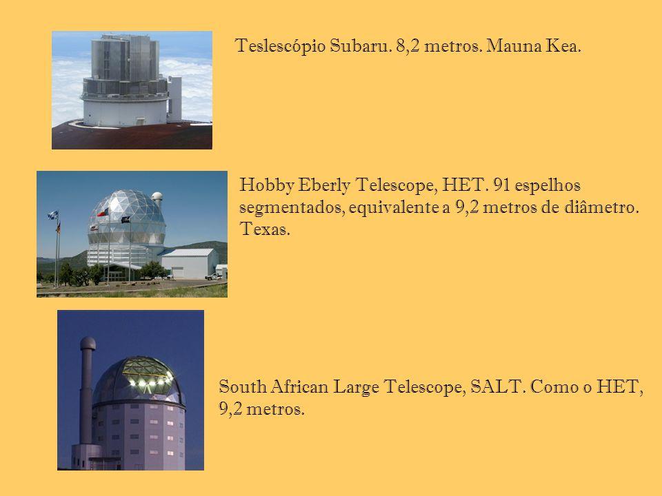 Teslescópio Subaru. 8,2 metros. Mauna Kea. Hobby Eberly Telescope, HET. 91 espelhos segmentados, equivalente a 9,2 metros de diâmetro. Texas. South Af