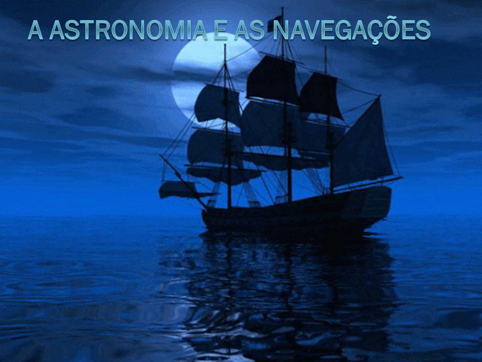 TECNOLOGIAS DOS INSTRUMENTOS ASTRONÔMICOS NA EPOCA DOS DESCOBRIMENTOS Enfrentar o Atlântico era algo assustador.