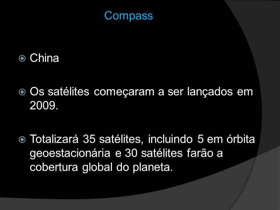 Compass China Os satélites começaram a ser lançados em 2009. Totalizará 35 satélites, incluindo 5 em órbita geoestacionária e 30 satélites farão a cob