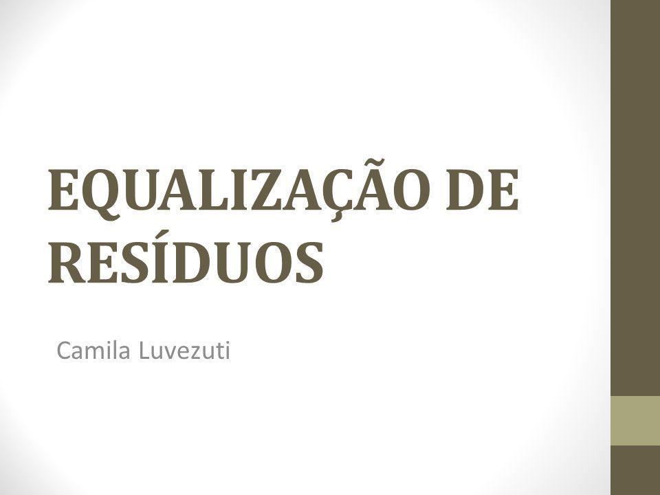 EQUALIZAÇÃO DE RESÍDUOS Camila Luvezuti