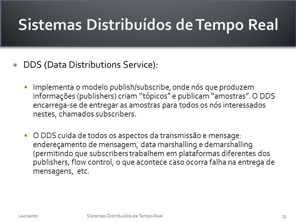 DDS (Data Distributions Service): Implementa o modelo publish/subscribe, onde nós que produzem informações (publishers) criam tópicos e publicam amost