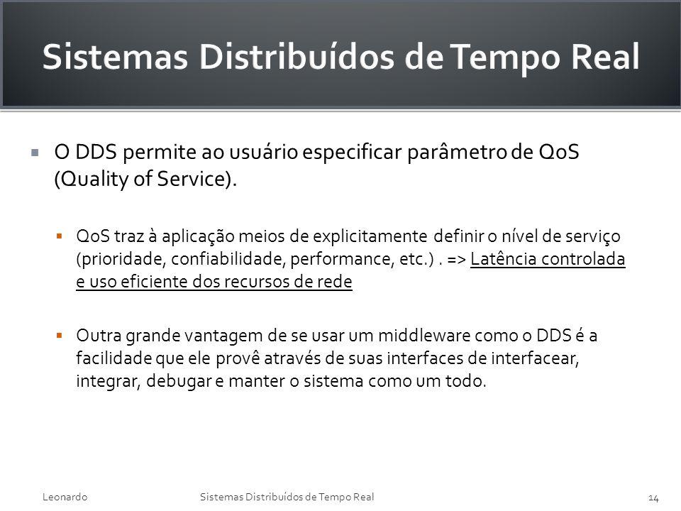 O DDS permite ao usuário especificar parâmetro de QoS (Quality of Service). QoS traz à aplicação meios de explicitamente definir o nível de serviço (p