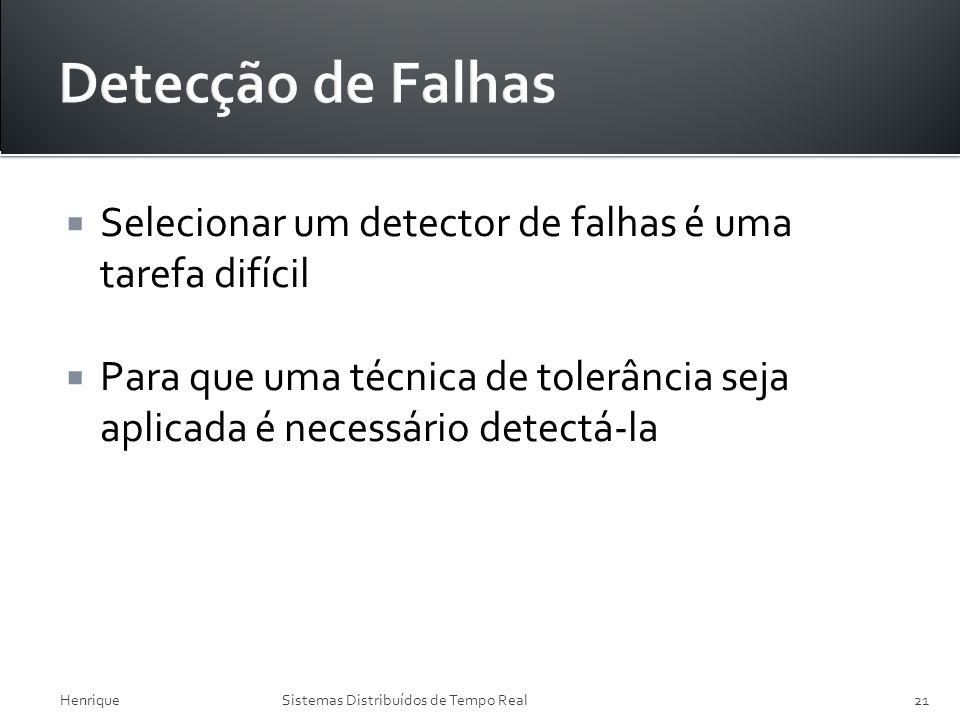Selecionar um detector de falhas é uma tarefa difícil Para que uma técnica de tolerância seja aplicada é necessário detectá-la HenriqueSistemas Distri