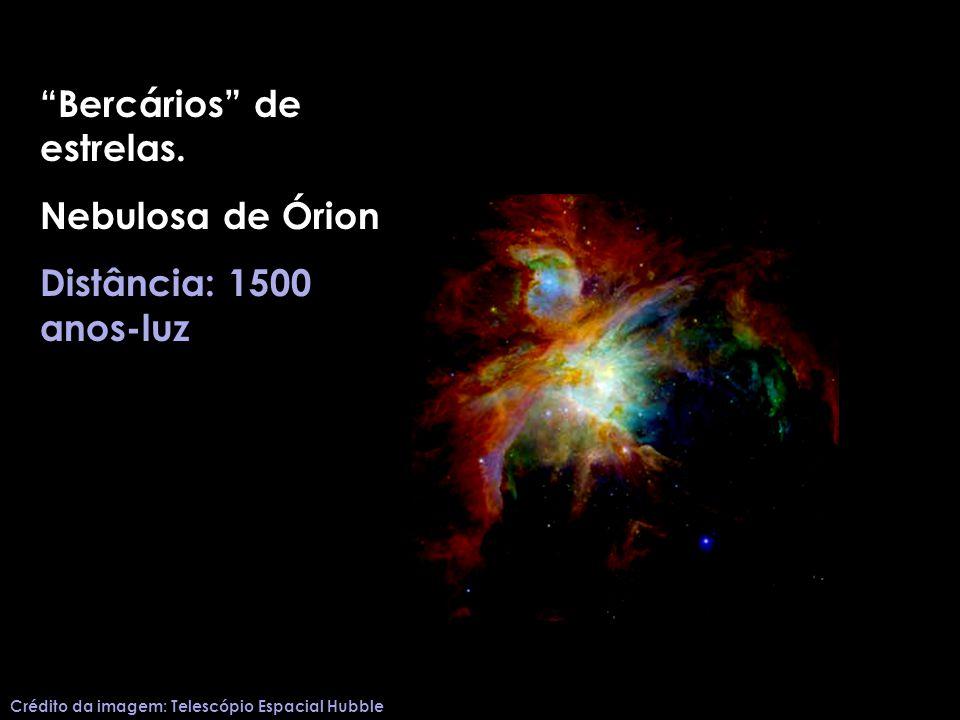 Bercários de estrelas. Nebulosa de Órion Distância: 1500 anos-luz Crédito da imagem: Telescópio Espacial Hubble