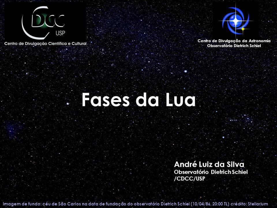 Fases da Lua Imagem de fundo: céu de São Carlos na data de fundação do observatório Dietrich Schiel (10/04/86, 20:00 TL) crédito: Stellarium Centro de