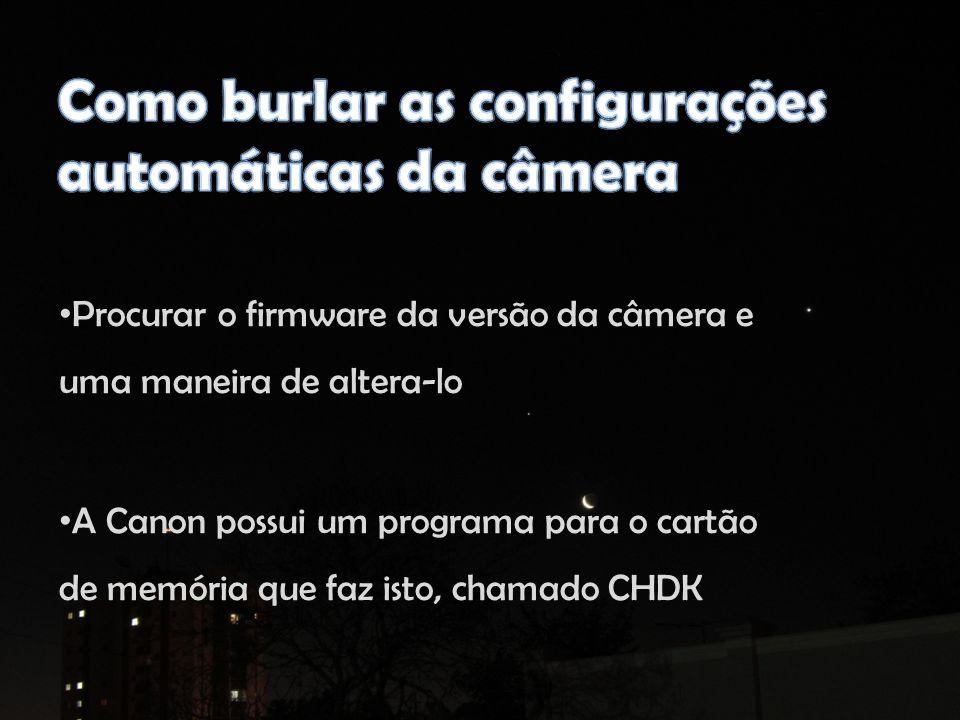 Procurar o firmware da versão da câmera e uma maneira de altera-lo A Canon possui um programa para o cartão de memória que faz isto, chamado CHDK