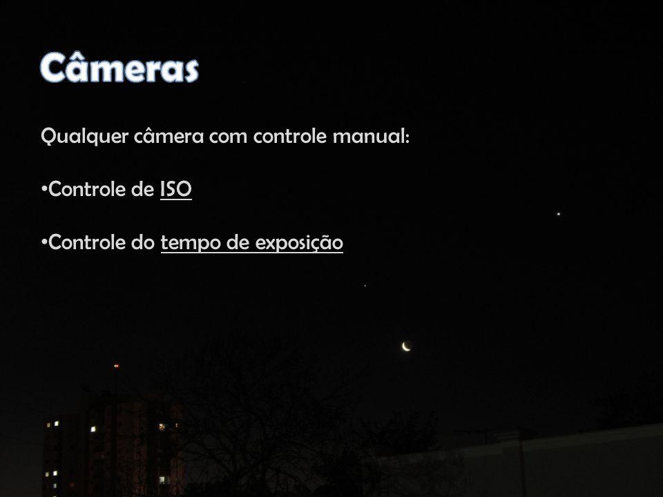 Qualquer câmera com controle manual: Controle de ISO Controle do tempo de exposição