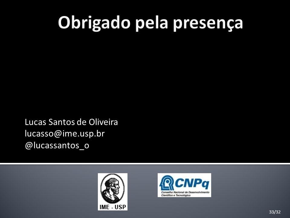 33/32 Lucas Santos de Oliveira lucasso@ime.usp.br @lucassantos_o