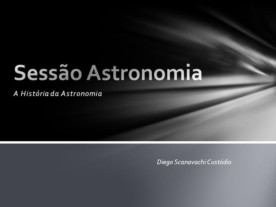 A História da Astronomia Diego Scanavachi Custódio