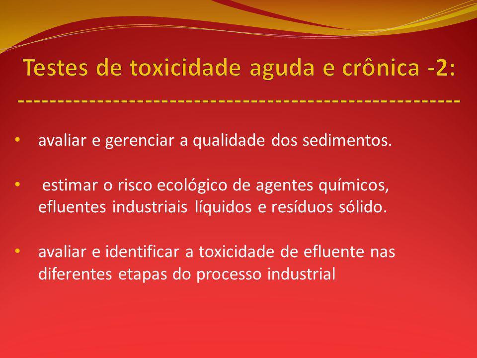 avaliar e gerenciar a qualidade dos sedimentos. estimar o risco ecológico de agentes químicos, efluentes industriais líquidos e resíduos sólido. avali