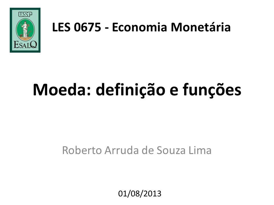Moeda: definição e funções Roberto Arruda de Souza Lima 01/08/2013 LES 0675 - Economia Monetária