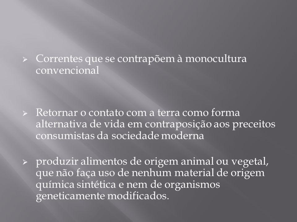 Correntes que se contrapõem à monocultura convencional Retornar o contato com a terra como forma alternativa de vida em contraposição aos preceitos co