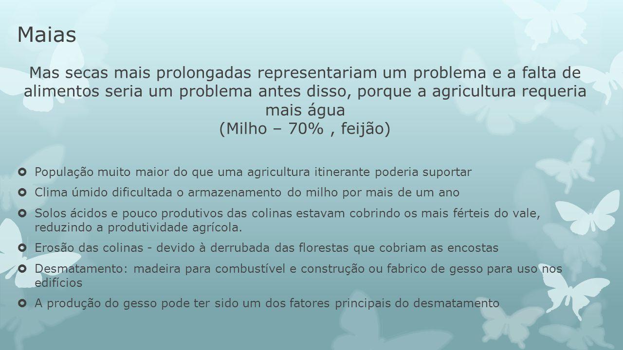 Maias Mas secas mais prolongadas representariam um problema e a falta de alimentos seria um problema antes disso, porque a agricultura requeria mais á