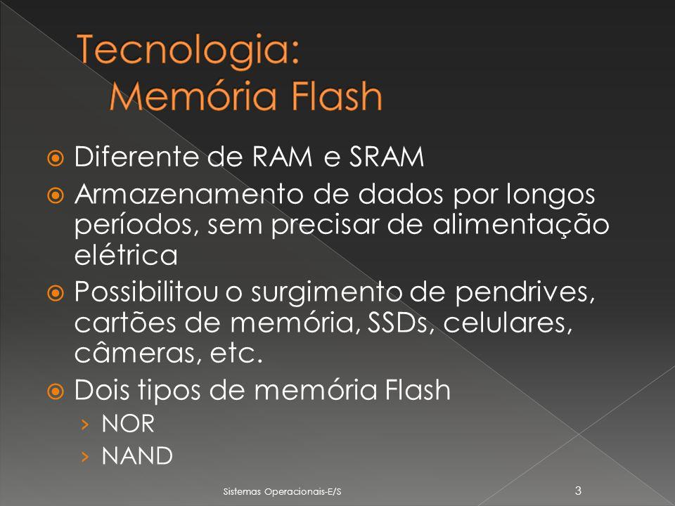 Diferente de RAM e SRAM Armazenamento de dados por longos períodos, sem precisar de alimentação elétrica Possibilitou o surgimento de pendrives, cartões de memória, SSDs, celulares, câmeras, etc.