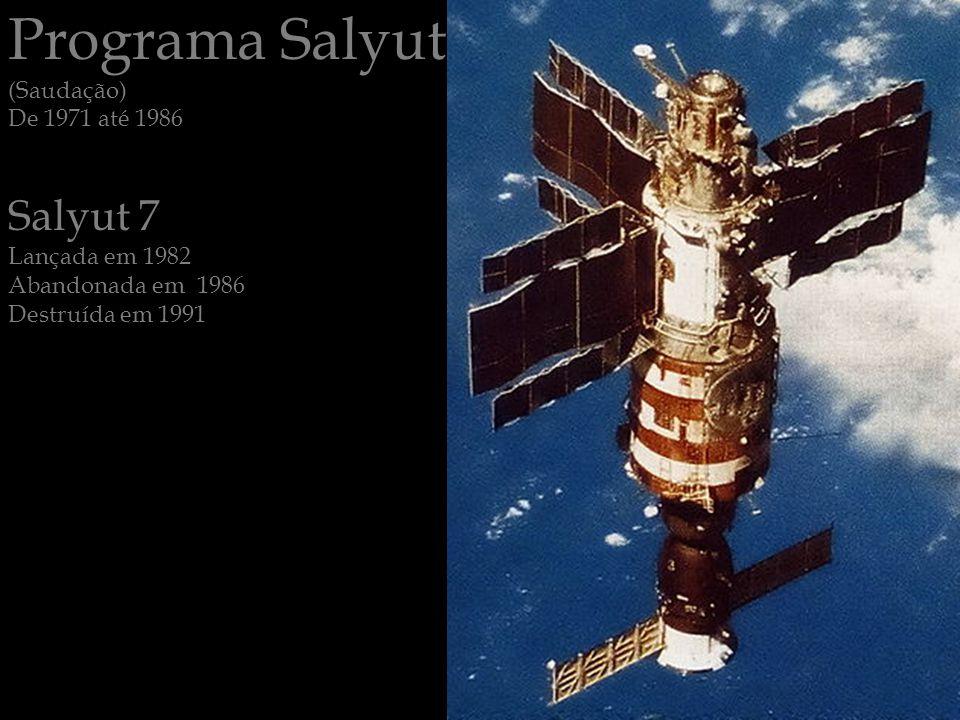 Programa Salyut (Saudação) De 1971 até 1986 Salyut 7 Lançada em 1982 Abandonada em 1986 Destruída em 1991