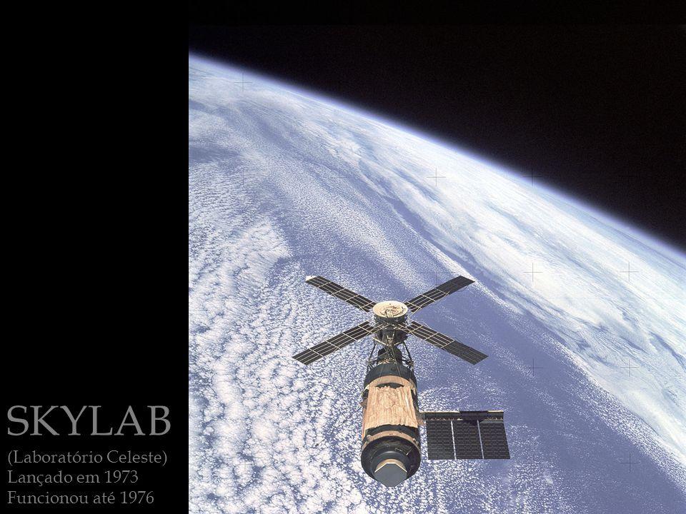 SKYLAB (Laboratório Celeste) Lançado em 1973 Funcionou até 1976