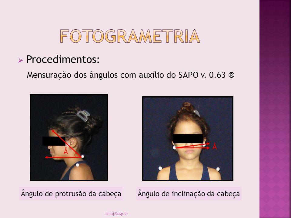 Procedimentos: Mensuração dos ângulos com auxílio do SAPO v. 0.63 ® Å Å Ângulo de protrusão da cabeça Ângulo de inclinação da cabeça smaj@usp.br