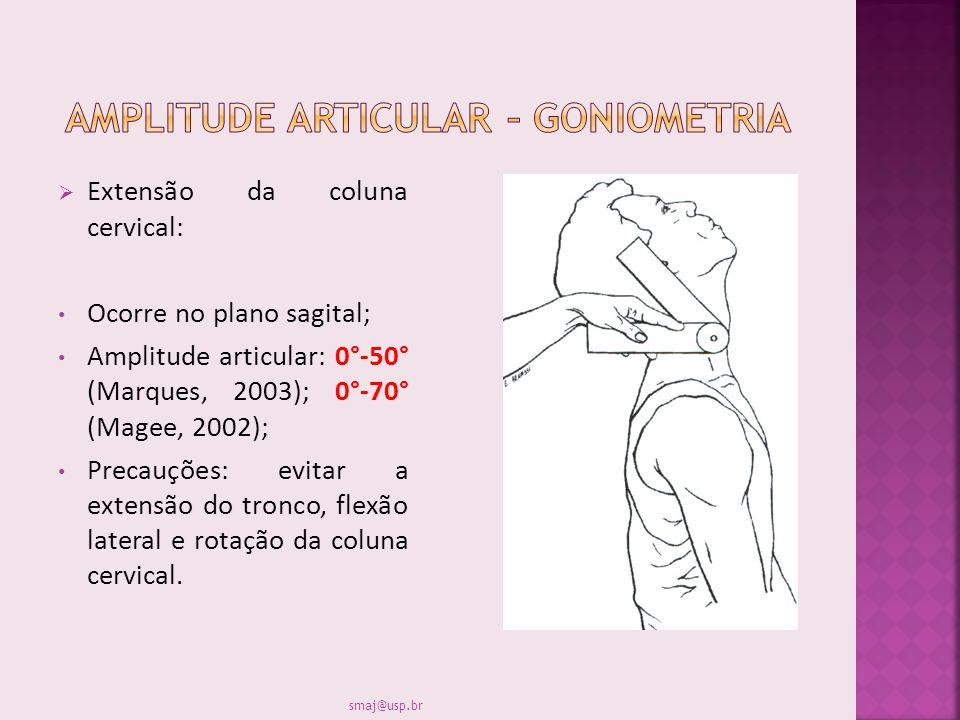 Extensão da coluna cervical: Ocorre no plano sagital; Amplitude articular: 0°-50° (Marques, 2003); 0°-70° (Magee, 2002); Precauções: evitar a extensão