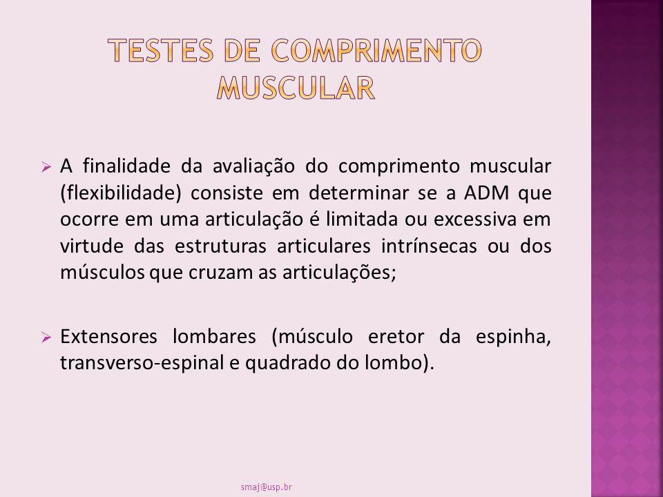 A finalidade da avaliação do comprimento muscular (flexibilidade) consiste em determinar se a ADM que ocorre em uma articulação é limitada ou excessiv