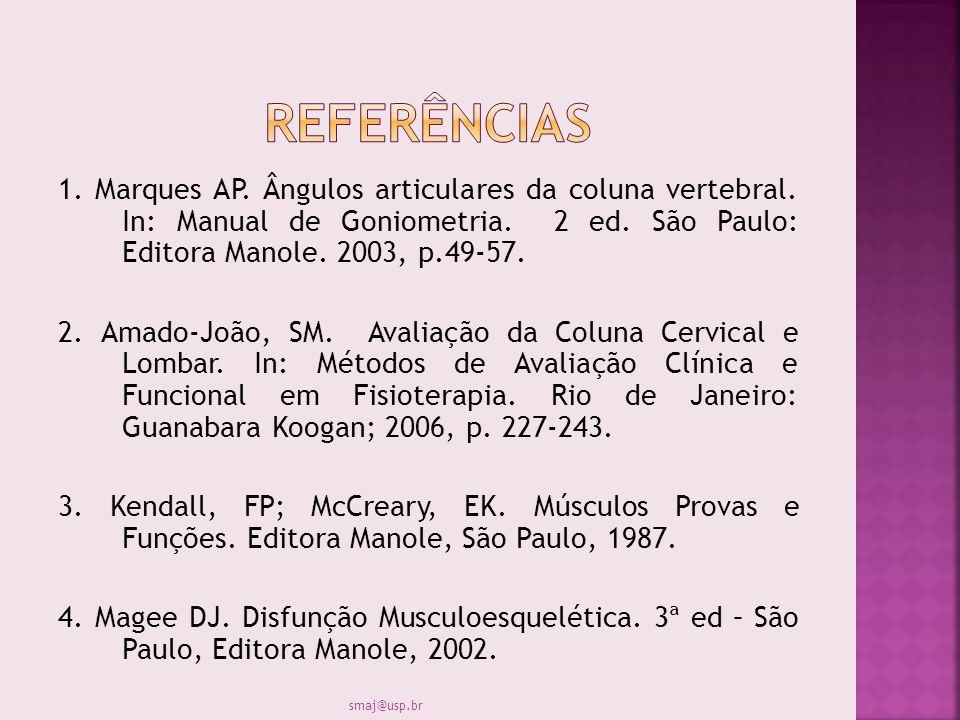 1. Marques AP. Ângulos articulares da coluna vertebral. In: Manual de Goniometria. 2 ed. São Paulo: Editora Manole. 2003, p.49-57. 2. Amado-João, SM.