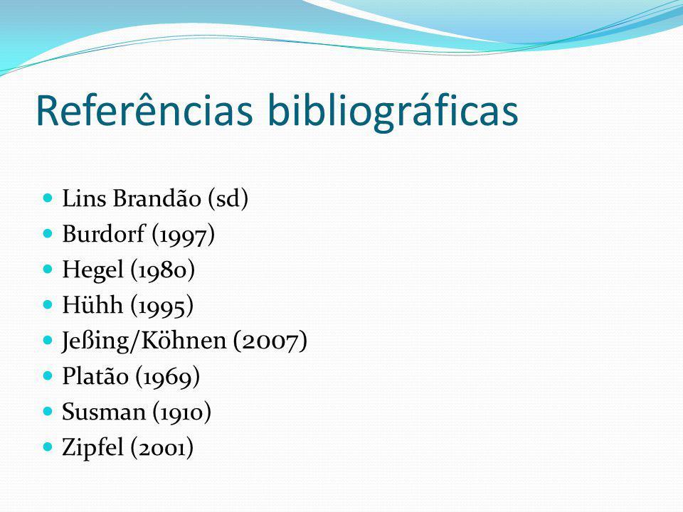 Referências bibliográficas Lins Brandão (sd) Burdorf (1997) Hegel (1980) Hühh (1995) Je ßing/Köhnen (2007) Platão (1969) Susman (1910) Zipfel (2001)