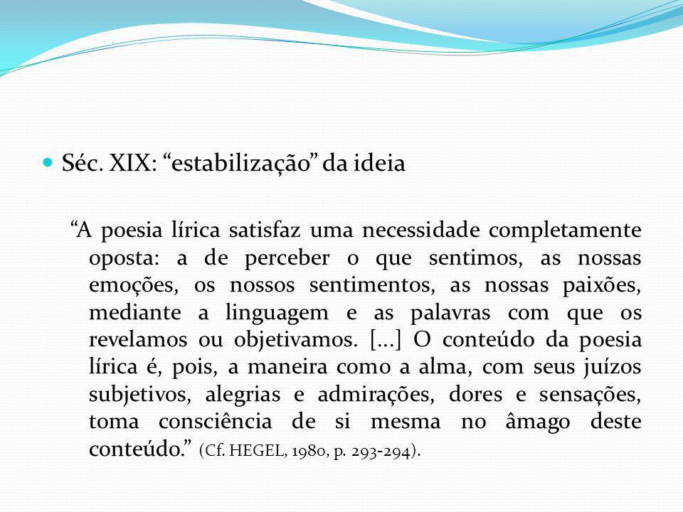 Séc. XIX: estabilização da ideia A poesia lírica satisfaz uma necessidade completamente oposta: a de perceber o que sentimos, as nossas emoções, os no