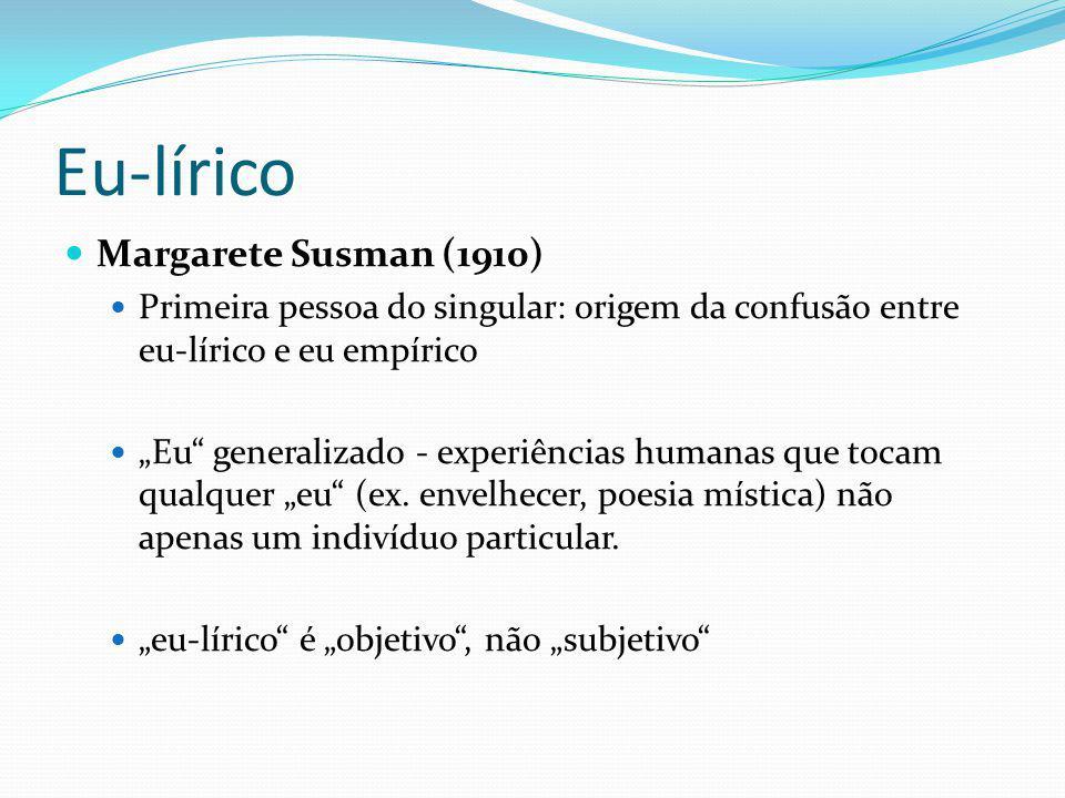 Eu-lírico Margarete Susman (1910) Primeira pessoa do singular: origem da confusão entre eu-lírico e eu empírico Eu generalizado - experiências humanas