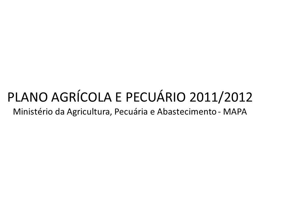 PLANO AGRÍCOLA E PECUÁRIO 2011/2012 Ministério da Agricultura, Pecuária e Abastecimento - MAPA