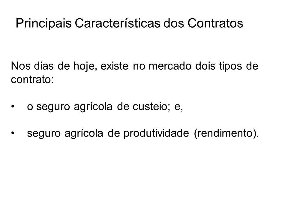 Principais Características dos Contratos Nos dias de hoje, existe no mercado dois tipos de contrato: o seguro agrícola de custeio; e, seguro agrícola