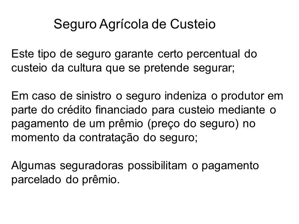 Seguro Agrícola de Custeio Este tipo de seguro garante certo percentual do custeio da cultura que se pretende segurar; Em caso de sinistro o seguro in