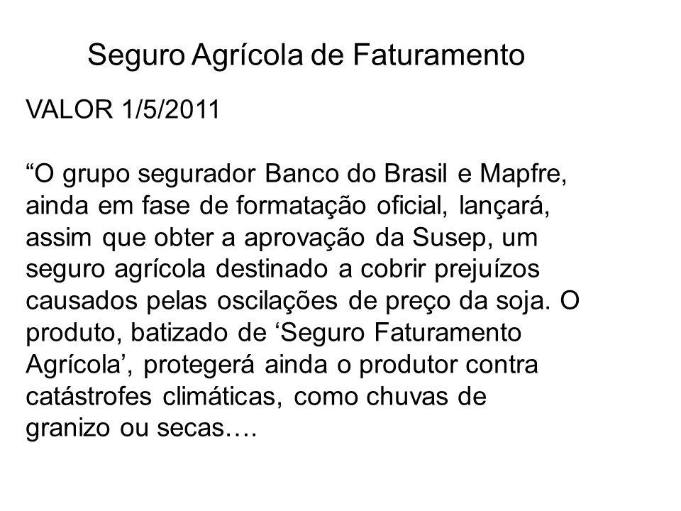 Seguro Agrícola de Faturamento VALOR 1/5/2011 O grupo segurador Banco do Brasil e Mapfre, ainda em fase de formatação oficial, lançará, assim que obte
