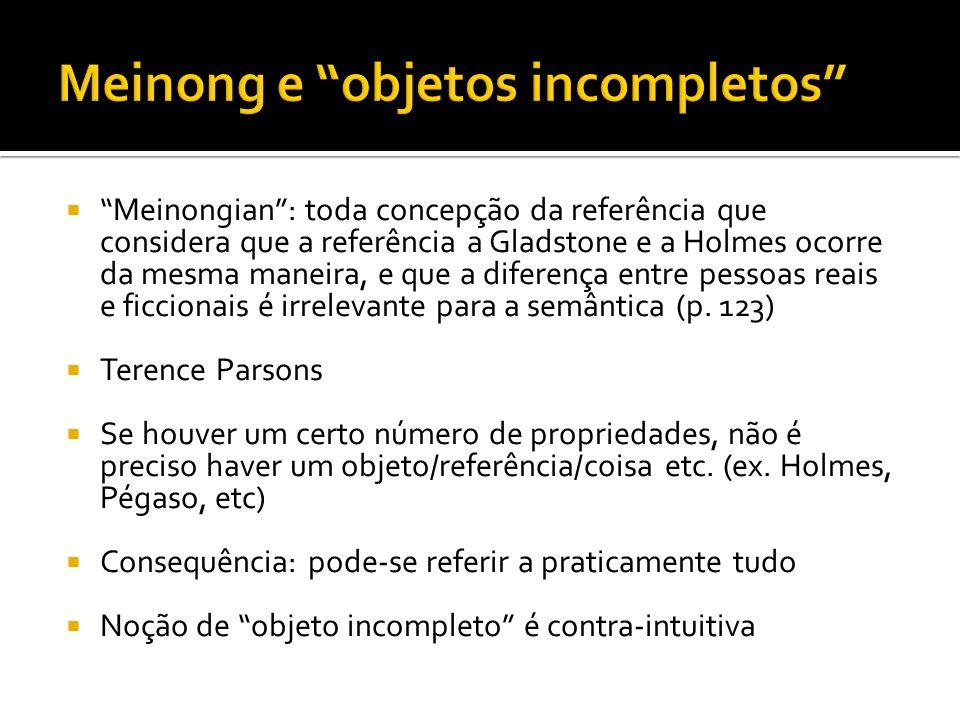Meinongian: toda concepção da referência que considera que a referência a Gladstone e a Holmes ocorre da mesma maneira, e que a diferença entre pessoa