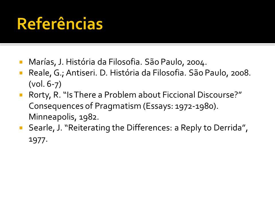 Marías, J. História da Filosofia. São Paulo, 2004. Reale, G.; Antiseri. D. História da Filosofia. São Paulo, 2008. (vol. 6-7) Rorty, R. Is There a Pro