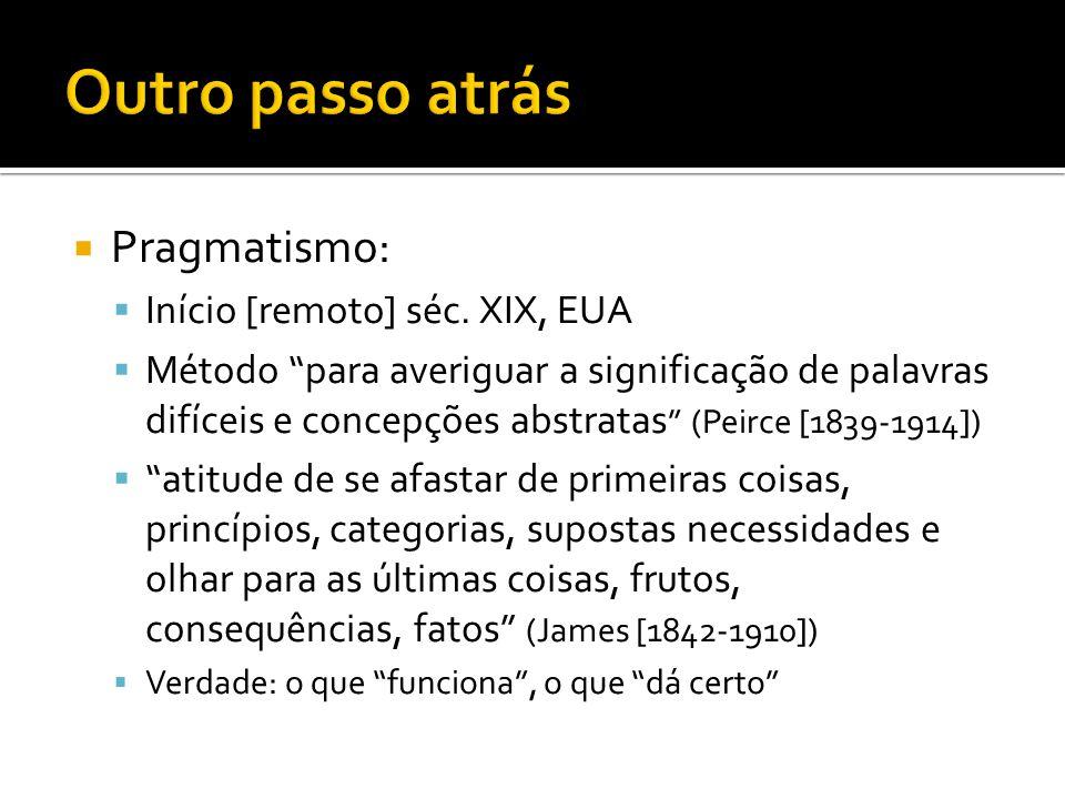 Pragmatismo: Início [remoto] séc. XIX, EUA Método para averiguar a significação de palavras difíceis e concepções abstratas (Peirce [1839-1914]) atitu