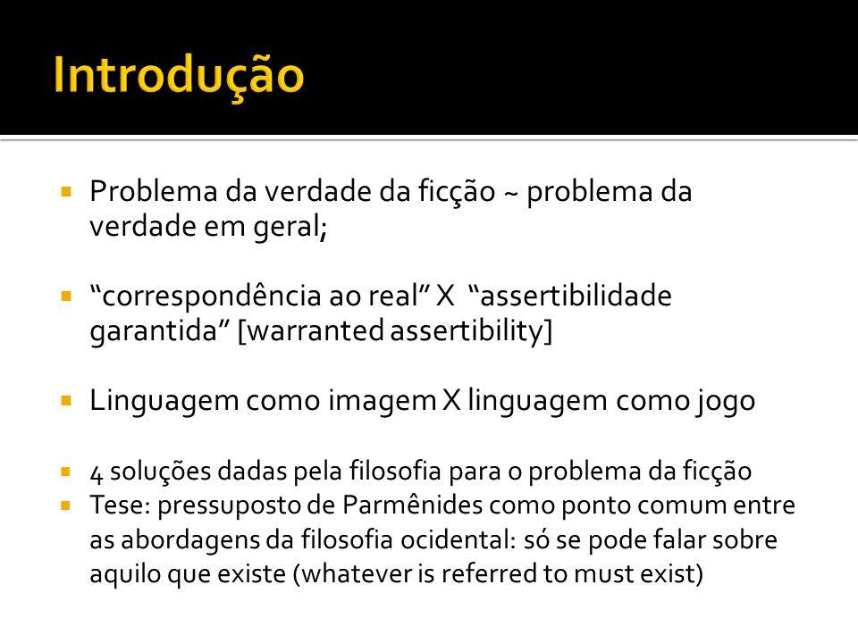 Problema da verdade da ficção ~ problema da verdade em geral; correspondência ao real X assertibilidade garantida [warranted assertibility] Linguagem