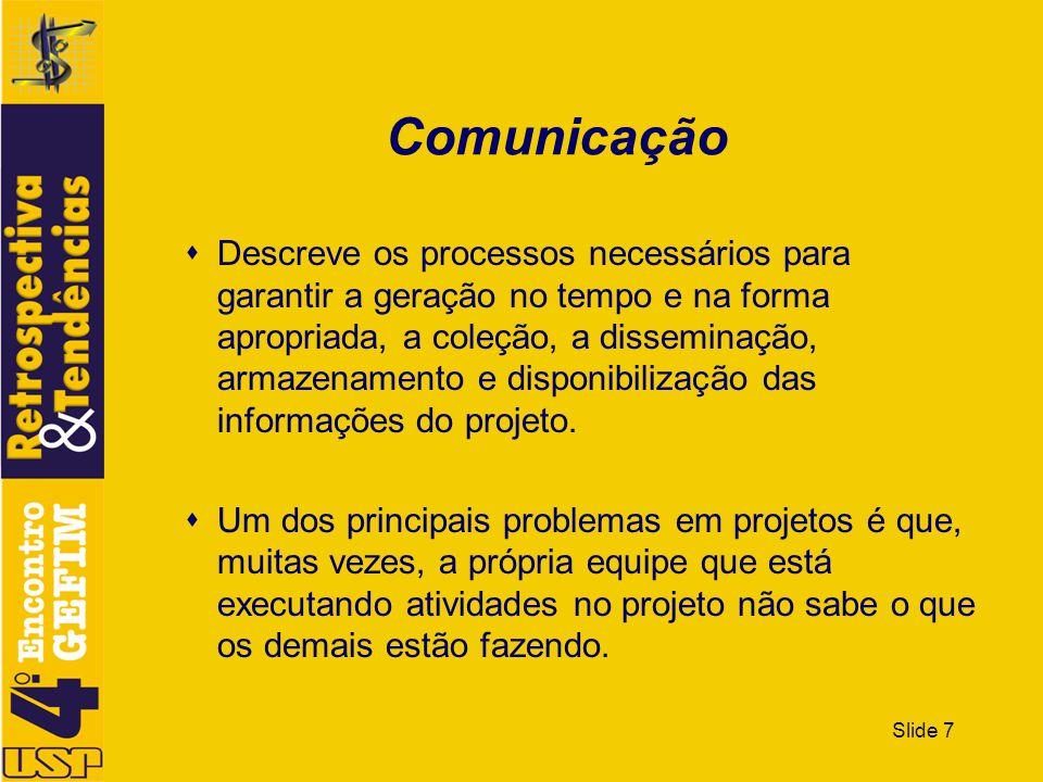 Slide 7 Comunicação Descreve os processos necessários para garantir a geração no tempo e na forma apropriada, a coleção, a disseminação, armazenamento