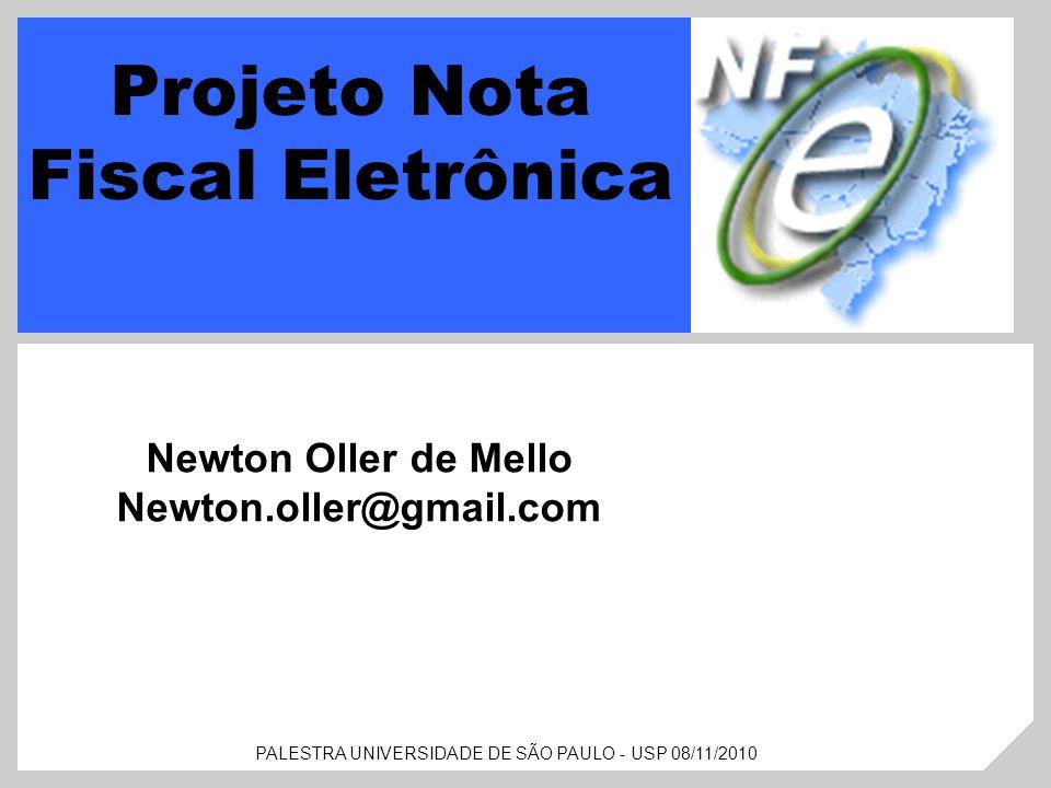 PALESTRA UNIVERSIDADE DE SÃO PAULO - USP 08/11/2010 Projeto Nota Fiscal Eletrônica Newton Oller de Mello Newton.oller@gmail.com