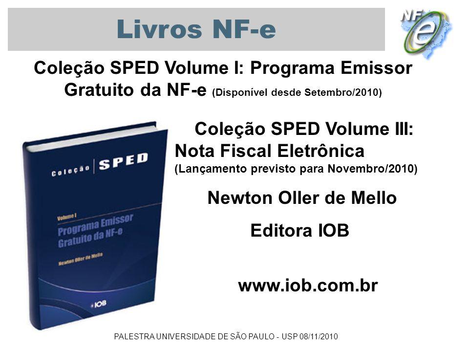 PALESTRA UNIVERSIDADE DE SÃO PAULO - USP 08/11/2010 Coleção SPED Volume I: Programa Emissor Gratuito da NF-e (Disponível desde Setembro/2010) Coleção