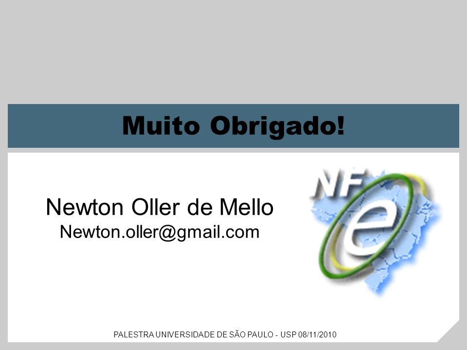 PALESTRA UNIVERSIDADE DE SÃO PAULO - USP 08/11/2010 © SAP 2008 / Page 25 Muito Obrigado! Newton Oller de Mello Newton.oller@gmail.com PALESTRA UNIVERS