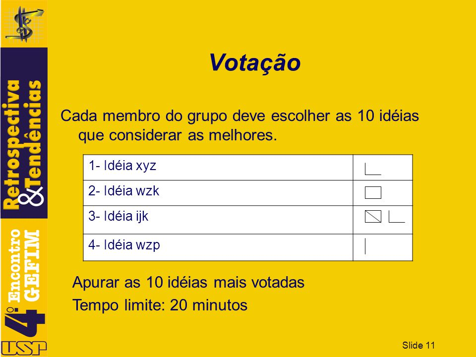 Slide 11 Votação Cada membro do grupo deve escolher as 10 idéias que considerar as melhores. 1- Idéia xyz 2- Idéia wzk 3- Idéia ijk 4- Idéia wzp Apura