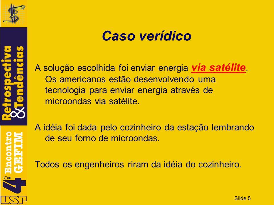 Slide 5 Caso verídico A solução escolhida foi enviar energia via satélite. Os americanos estão desenvolvendo uma tecnologia para enviar energia atravé