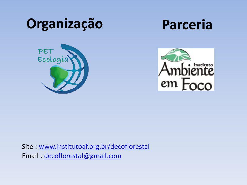 Organização Parceria Site : www.institutoaf.org.br/decoflorestalwww.institutoaf.org.br/decoflorestal Email : decoflorestal@gmail.comdecoflorestal@gmail.com
