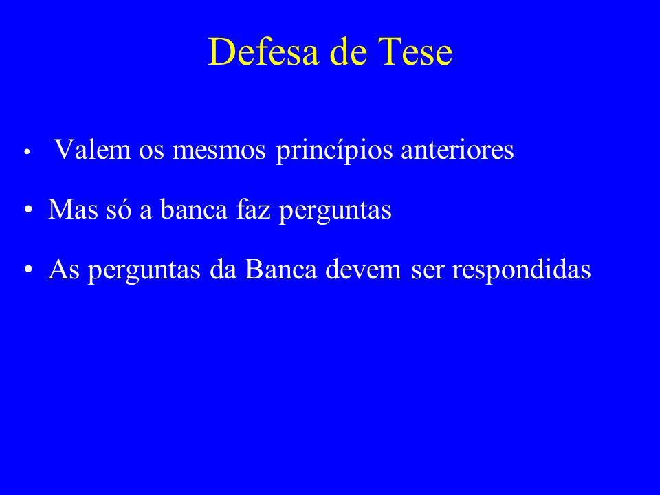 Defesa de Tese Valem os mesmos princípios anteriores Mas só a banca faz perguntas As perguntas da Banca devem ser respondidas