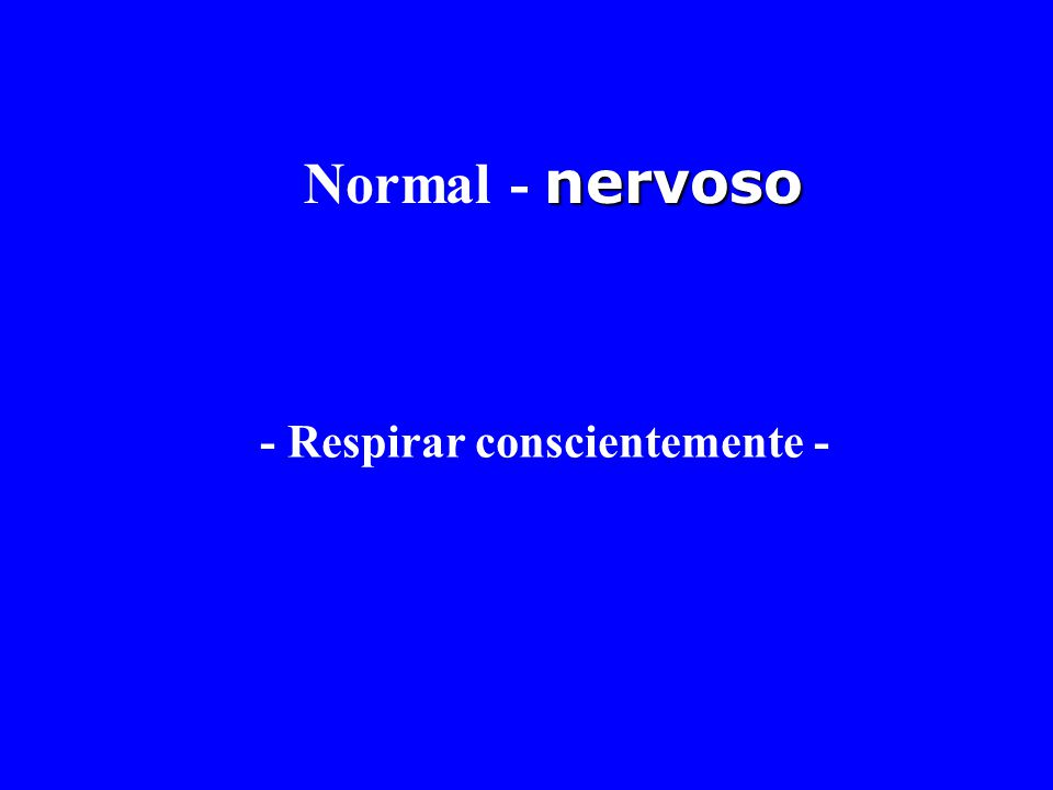 nervoso Normal - nervoso - Respirar conscientemente -